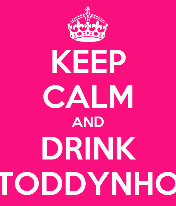 KEEP CALM AND DRINK TODDYNHO