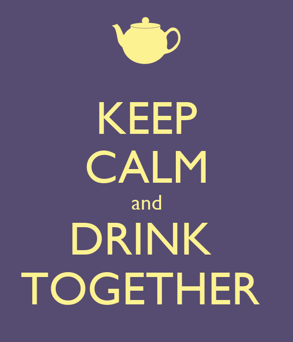 KEEP CALM and DRINK  TOGETHER