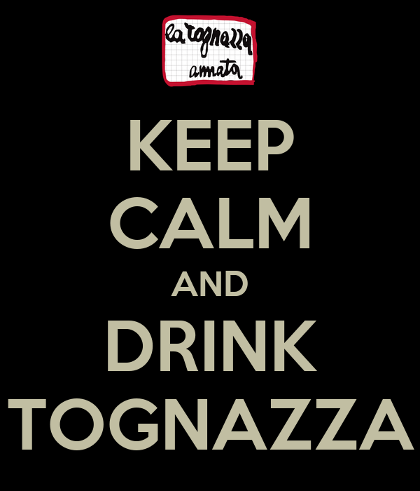 KEEP CALM AND DRINK TOGNAZZA