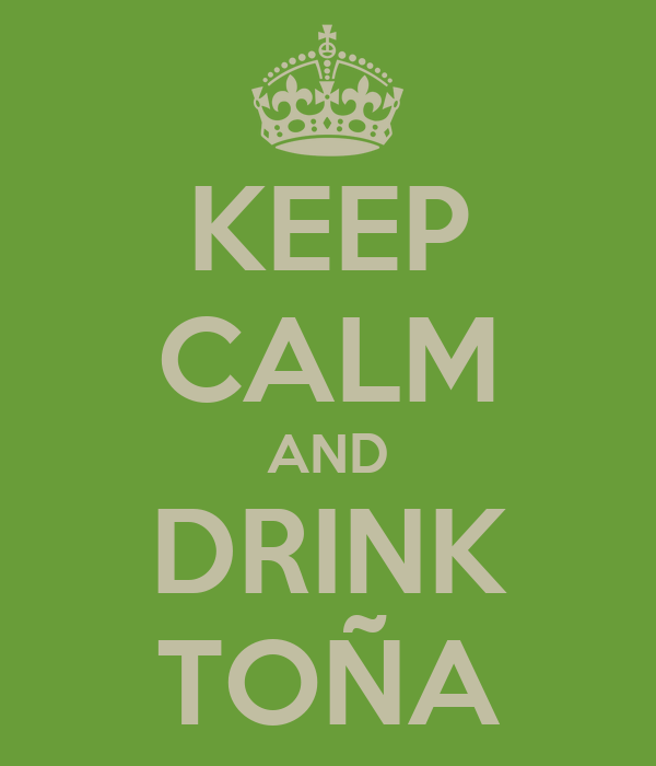 KEEP CALM AND DRINK TOÑA