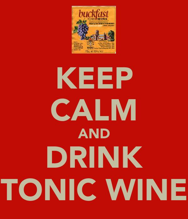 KEEP CALM AND DRINK TONIC WINE