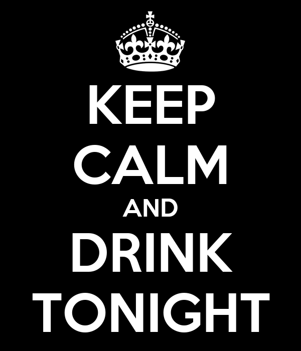 KEEP CALM AND DRINK TONIGHT