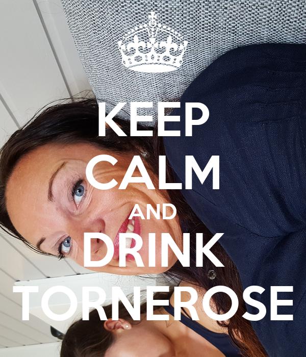 KEEP CALM AND DRINK TORNEROSE