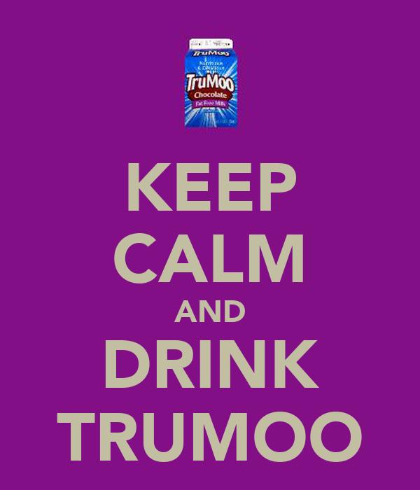 KEEP CALM AND DRINK TRUMOO