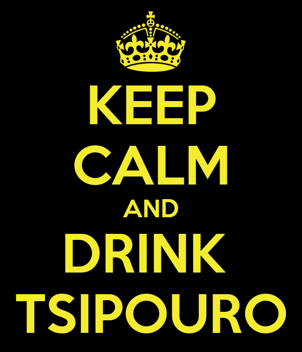 KEEP CALM AND DRINK  TSIPOURO
