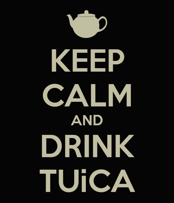 KEEP CALM AND DRINK TUiCA
