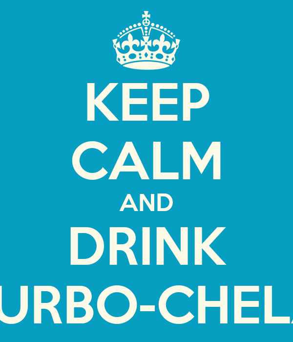 KEEP CALM AND DRINK TURBO-CHELA