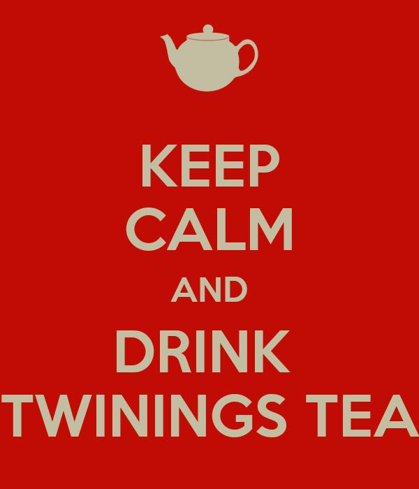 KEEP CALM AND DRINK  TWININGS TEA