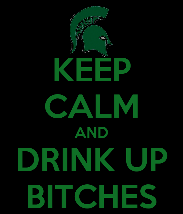 KEEP CALM AND DRINK UP BITCHES