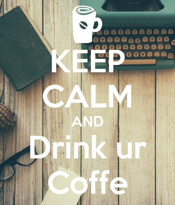 KEEP CALM AND Drink ur Coffe