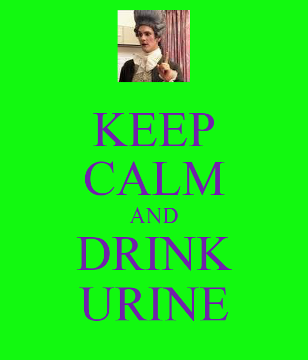 KEEP CALM AND DRINK URINE