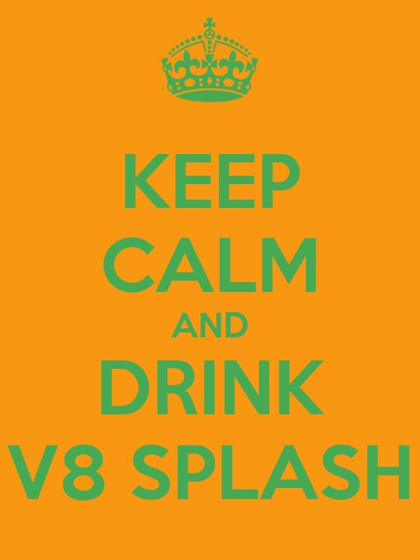 KEEP CALM AND DRINK V8 SPLASH