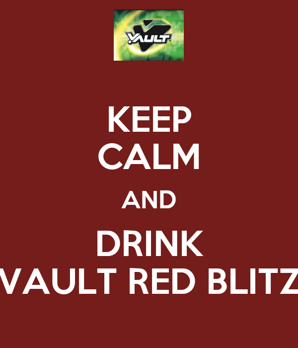 KEEP CALM AND DRINK VAULT RED BLITZ