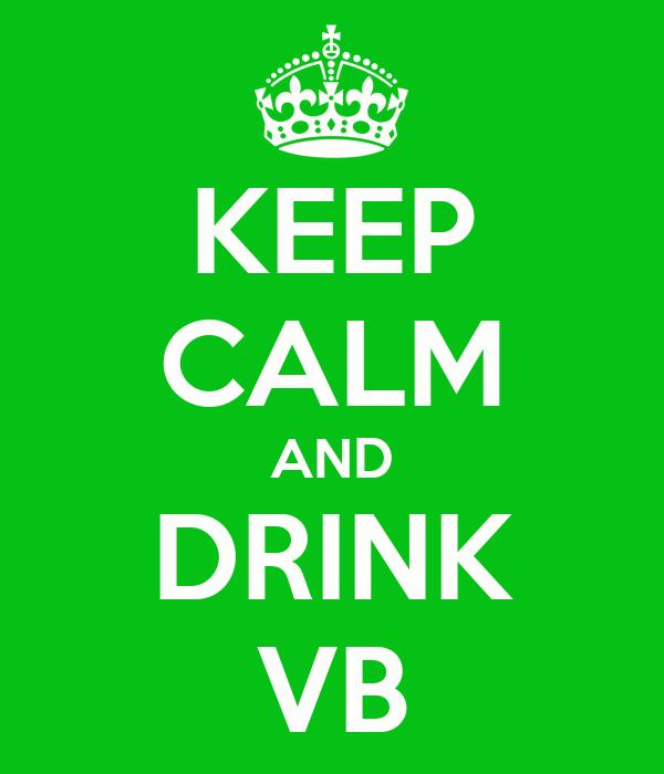 KEEP CALM AND DRINK VB