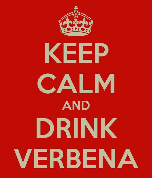 KEEP CALM AND DRINK VERBENA
