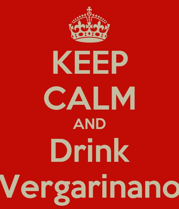 KEEP CALM AND Drink Vergarinano