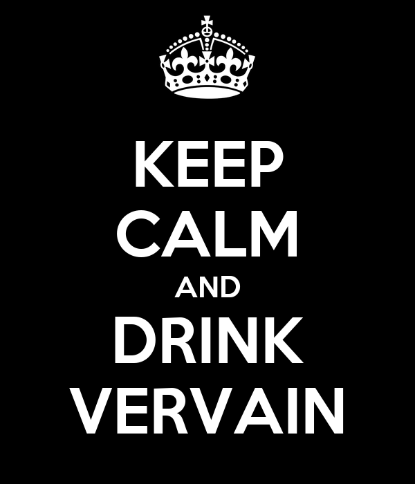 KEEP CALM AND DRINK VERVAIN