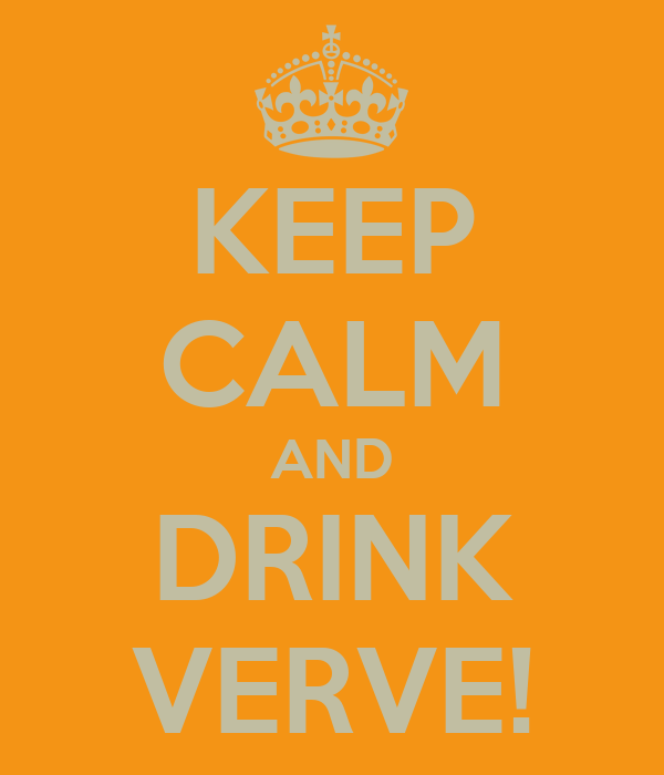 KEEP CALM AND DRINK VERVE!