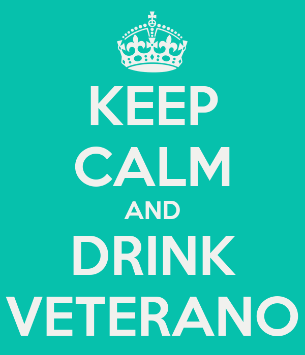 KEEP CALM AND DRINK VETERANO