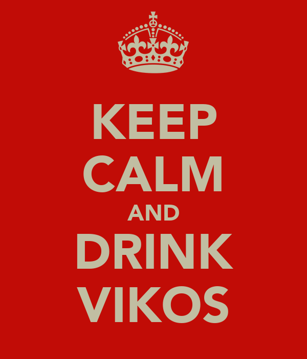 KEEP CALM AND DRINK VIKOS