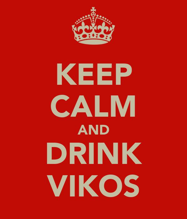 KEEP CALM AND DRINK VIKOS