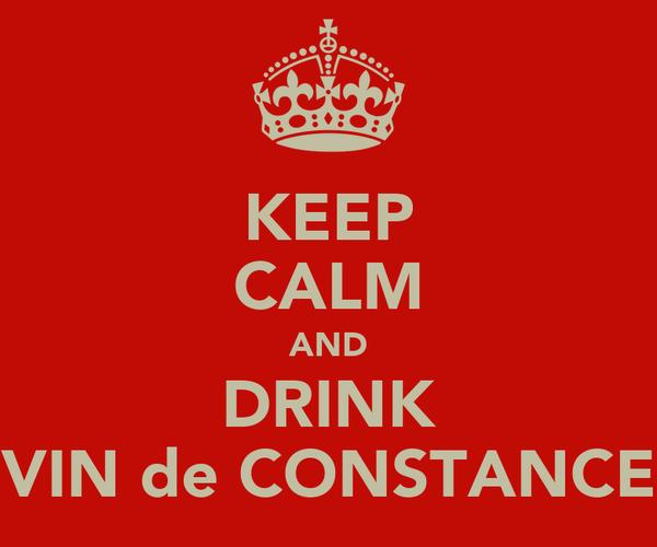 KEEP CALM AND DRINK VIN de CONSTANCE