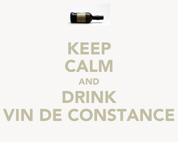 KEEP CALM AND DRINK VIN DE CONSTANCE