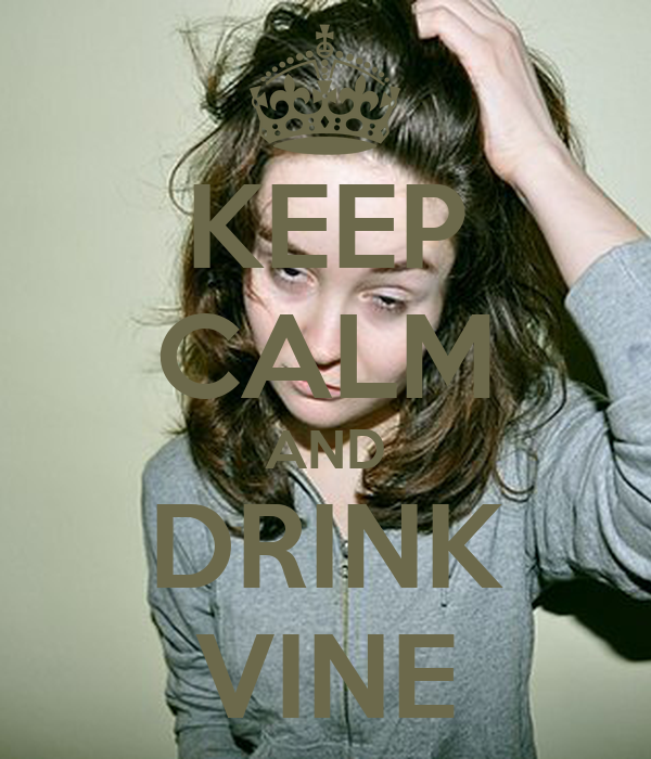 KEEP CALM AND DRINK VINE