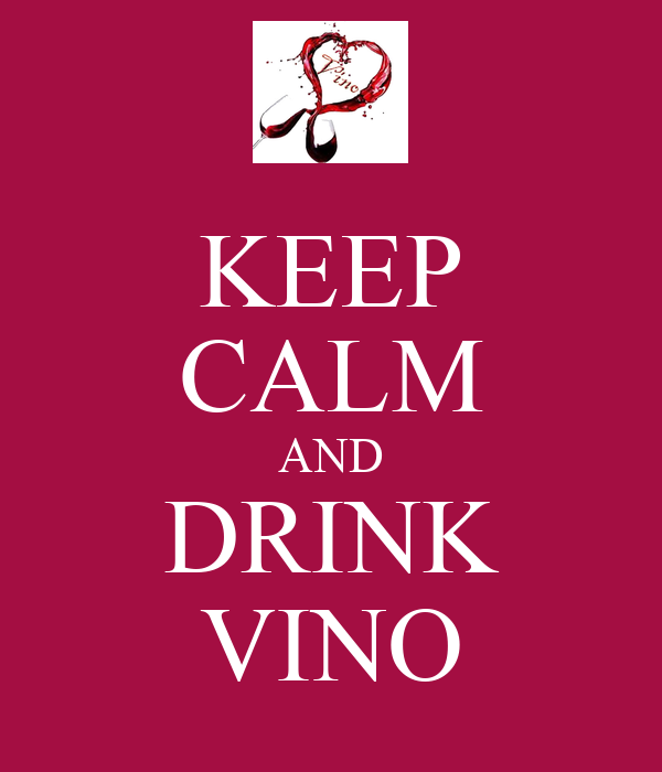 KEEP CALM AND DRINK VINO