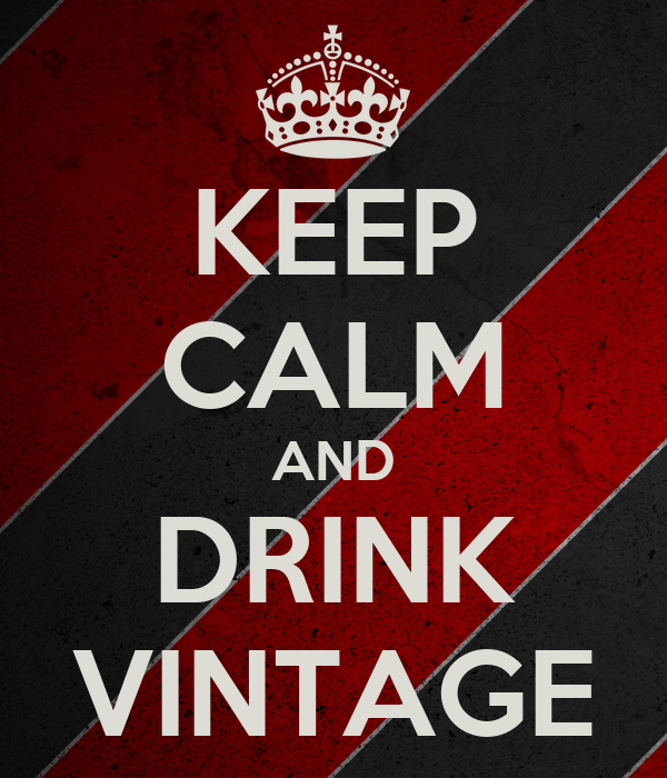 KEEP CALM AND DRINK VINTAGE