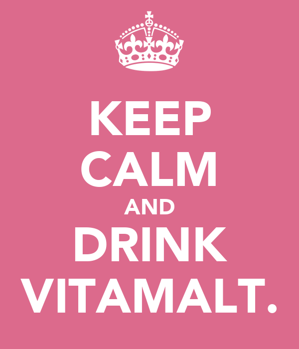 KEEP CALM AND DRINK VITAMALT.