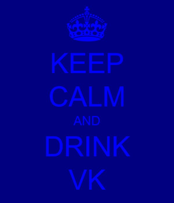 KEEP CALM AND DRINK VK
