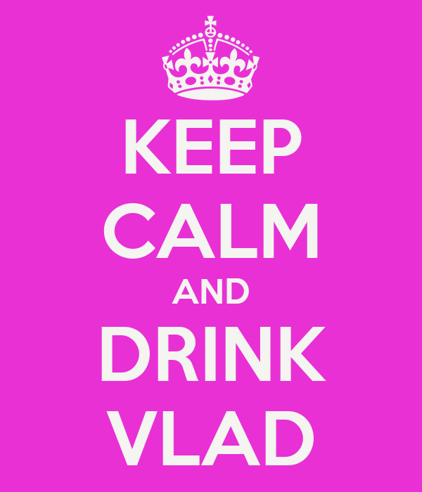 KEEP CALM AND DRINK VLAD