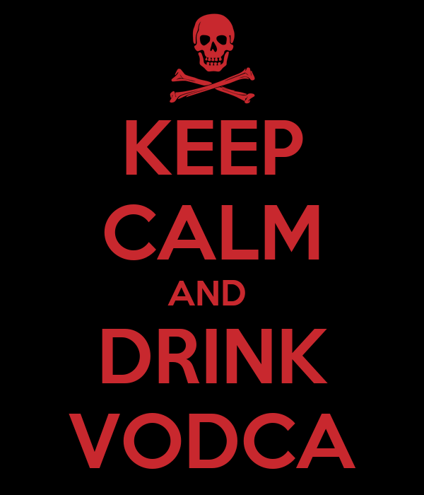 KEEP CALM AND  DRINK VODCA