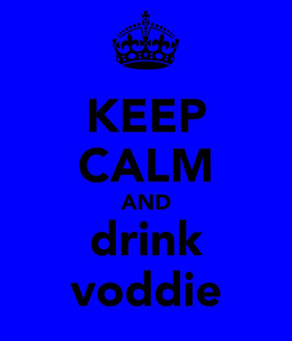 KEEP CALM AND drink voddie