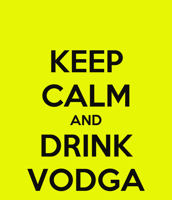 KEEP CALM AND DRINK VODGA