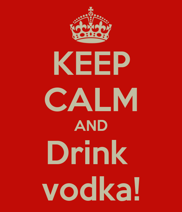 KEEP CALM AND Drink  vodka!