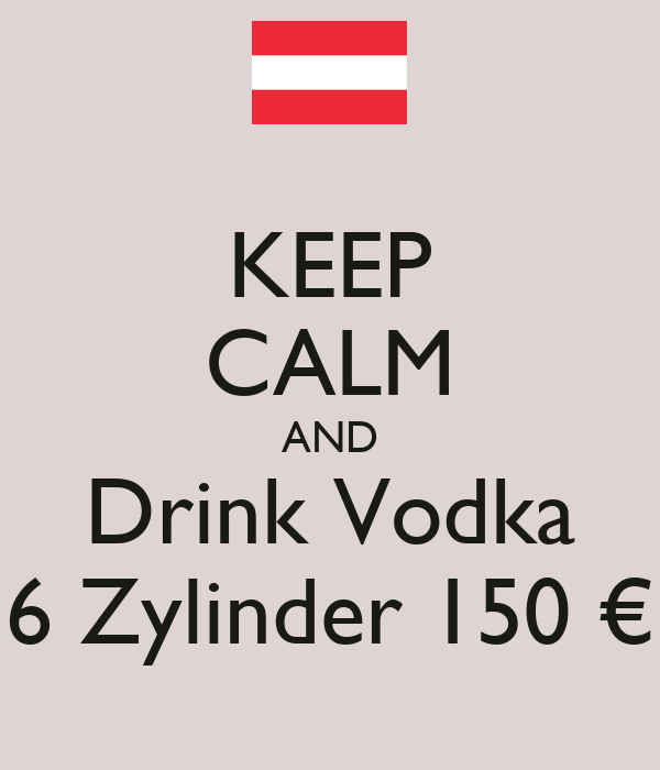 KEEP CALM AND Drink Vodka 6 Zylinder 150 €