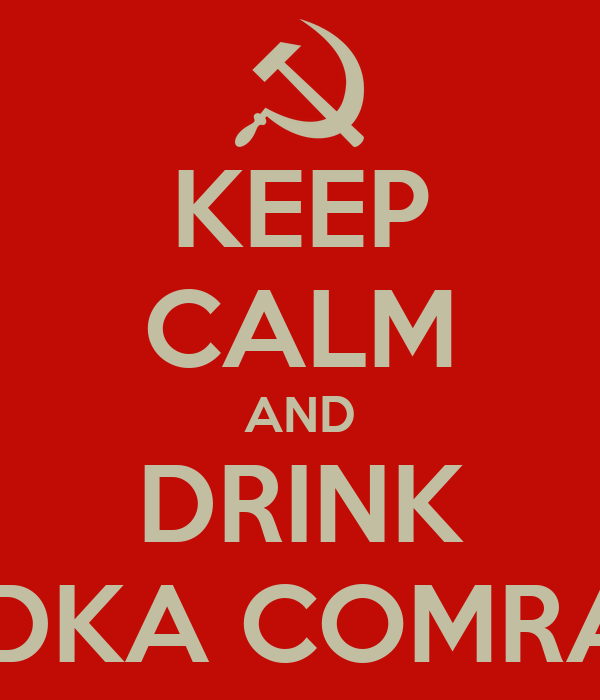 KEEP CALM AND DRINK VODKA COMRADE