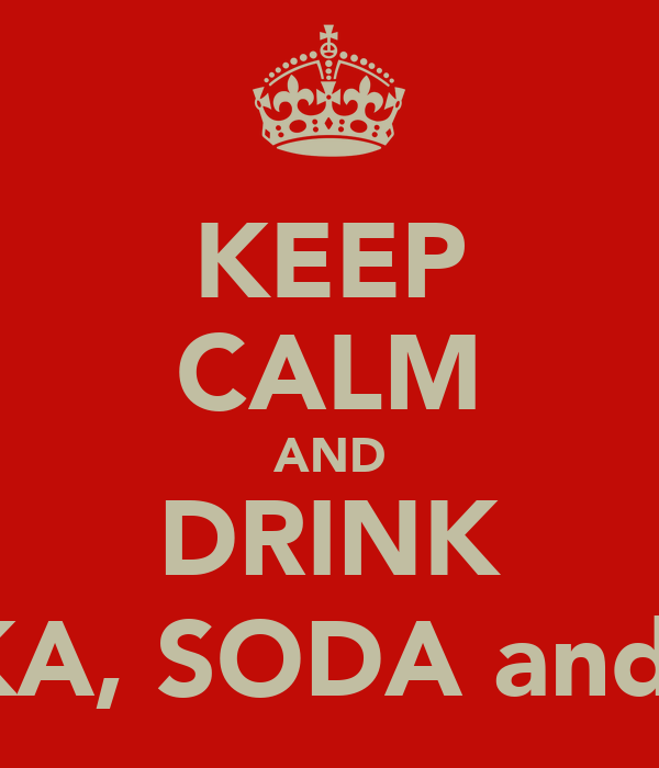 KEEP CALM AND DRINK VODKA, SODA and LIME