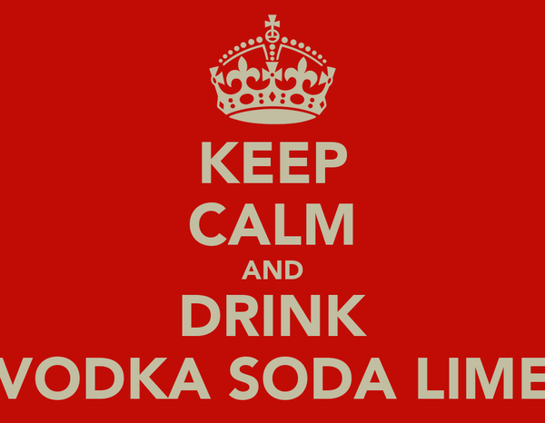 KEEP CALM AND DRINK VODKA SODA LIME