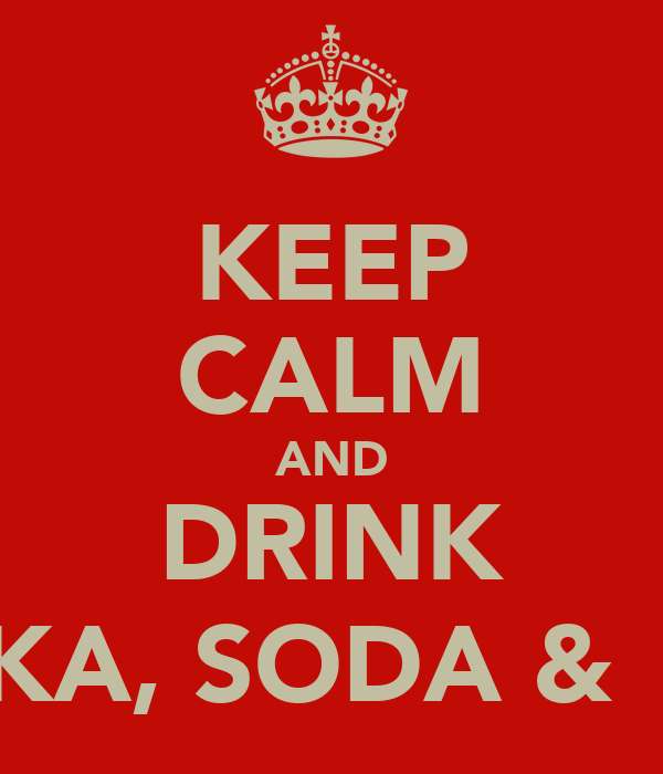 KEEP CALM AND DRINK VODKA, SODA &  LIME