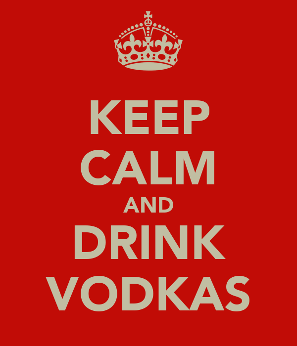 KEEP CALM AND DRINK VODKAS