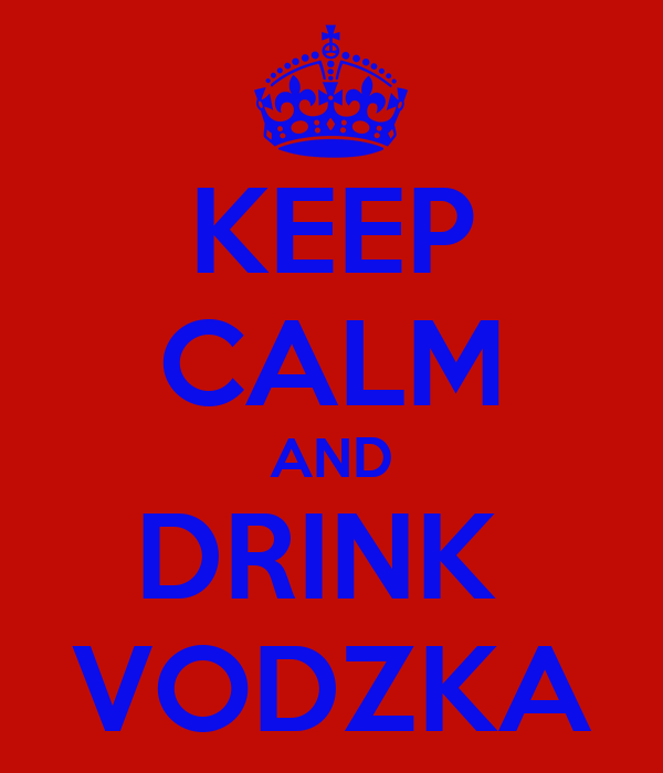 KEEP CALM AND DRINK  VODZKA