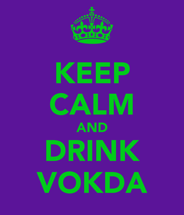 KEEP CALM AND DRINK VOKDA