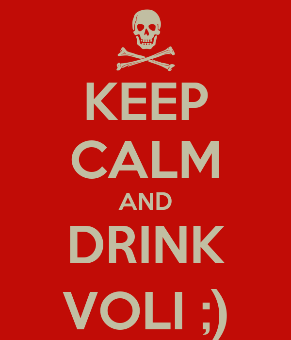 KEEP CALM AND DRINK VOLI ;)