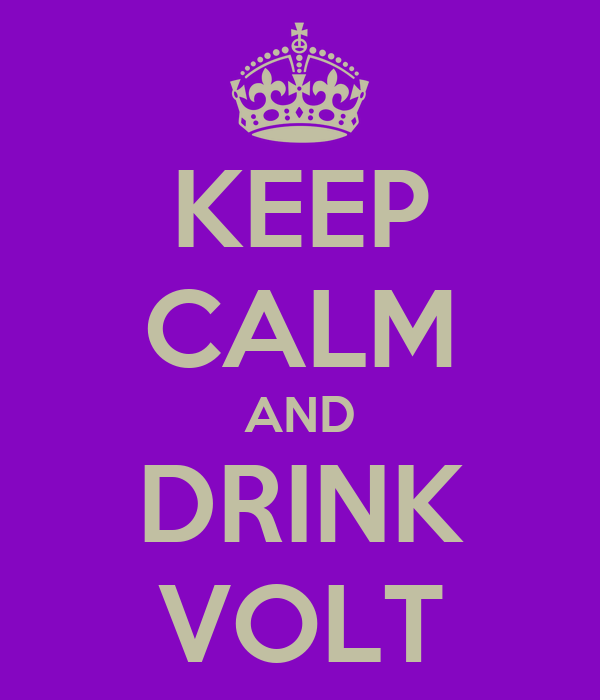 KEEP CALM AND DRINK VOLT