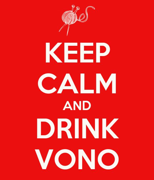 KEEP CALM AND DRINK VONO