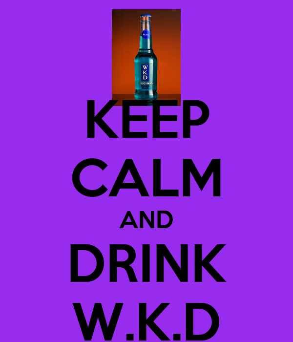 KEEP CALM AND DRINK W.K.D