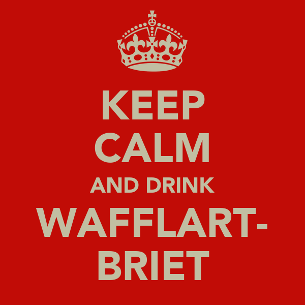 KEEP CALM AND DRINK WAFFLART- BRIET